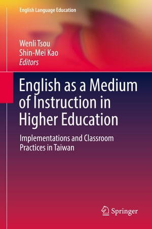 English as a Medium of Instruction in Higher Education: Implementations and Classroom Practices in Taiwan by Wenli Tsou
