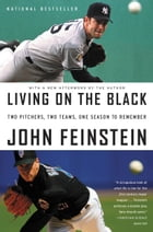 Living on the Black: Two Pitchers, Two Teams, One Season to Remember by John Feinstein