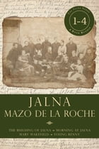 Jalna: Books 1-4: The Building of Jalna / Morning at Jalna / Mary Wakefield / Young Renny by Mazo de la Roche