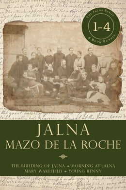 Book Jalna: Books 1-4: The Building of Jalna / Morning at Jalna / Mary Wakefield / Young Renny by Mazo de la Roche