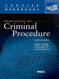 Weaver, Abramson, Burkoff, and Hancock's Principles of Criminal Procedure, 4th (Concise Hornbook…