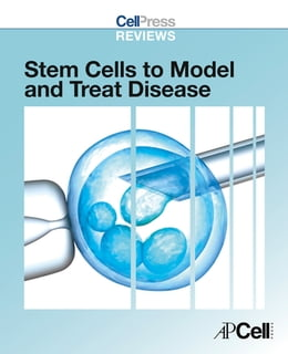 Book Cell Press Reviews: Stem Cells to Model and Treat Disease by Cell Press