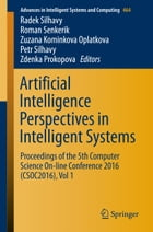 Artificial Intelligence Perspectives in Intelligent Systems: Proceedings of the 5th Computer Science On-line Conference 2016 (CSOC2016), Vol 1 by Radek Silhavy