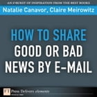 How to Share Good or Bad News by E-mail by Natalie Canavor