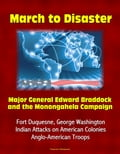 March to Disaster: Major General Edward Braddock and the Monongahela Campaign - Fort Duquesne, George Washington, Indian Attacks on American Colonies, Anglo-American Troops