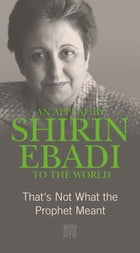 An Appeal by Shirin Ebadi to the world: That's not what the Prophet meant by Shirin Ebadi