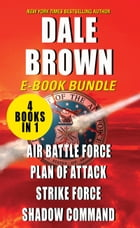 The Patrick McLanahan: Air Battle Force, Plan of Attack, Strike Force, and Shadow Command by Dale Brown