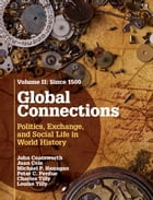 Global Connections: Volume 2, Since 1500: Politics, Exchange, and Social Life in World History