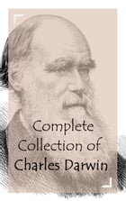 Complete Collection of Charles Darwin by Charles Darwin