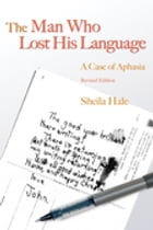 The Man Who Lost his Language: A Case of Aphasia Revised Edition