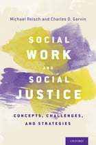 Social Work and Social Justice: Concepts, Challenges, and Strategies by Michael Reisch