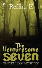 The Venturesome Seven: The Tale of Mystery by Reflin. E