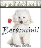 Cagnolini Adorabili: I Barboncini by Scott Gordon