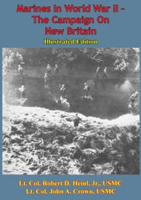 Marines In World War II - The Campaign On New Britain [Illustrated Edition]