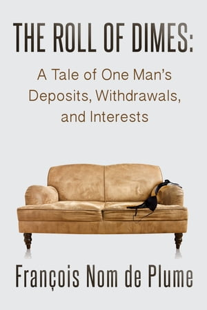 The Roll of Dimes: A Tale of One Man's Deposits, Withdrawals, and Interests