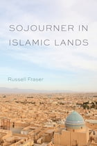 Sojourner in Islamic Lands by Russell Fraser