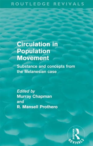 Circulation in Population Movement (Routledge Revivals) Substance and concepts from the Melanesian case
