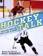 Hockey Talk: Quotations About the Great Sport of Hockey, From The Players and Coaches Who Made It Great by Ross Bonander