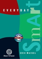 Everyday Smart: 30 Ways To Spark Your Inner Genius by Eric Maisel
