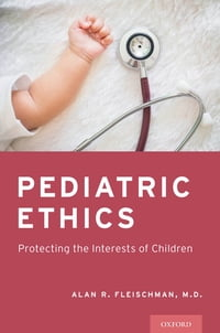 Pediatric Ethics: Protecting the Interests of Children