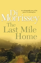 The Last Mile Home by Di Morrissey