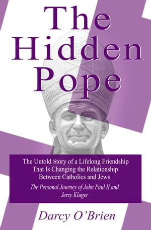 The Hidden Pope The Untold Story of a Lifelong Friendship That Is Changing the Relationship Between Catholics and Jews