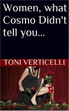 Women, What Cosmo Didn't Tell You by Toni Verticelli