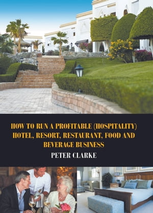 How to Run a Profitable (Hospitality) Hotel, Resort, Restaurant, Food and Beverage Business