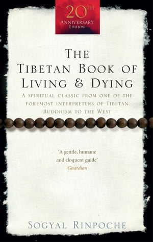 The Tibetan Book Of Living And Dying A Spiritual Classic from One of the Foremost Interpreters of Tibetan Buddhism to the West