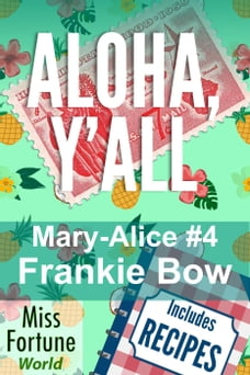 Aloha, Y'all: Miss Fortune World: The Mary-Alice Files, #4