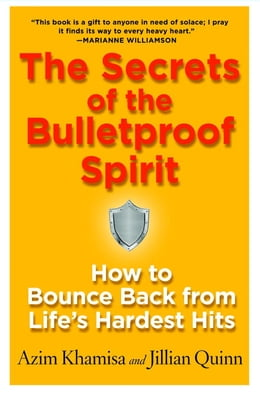 Book The Secrets of the Bulletproof Spirit: How to Bounce Back from Life's Hardest Hits by Azim Khamisa
