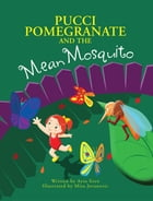 Pucci Pomegranate and the Mean Mosquito by Ayse Eren