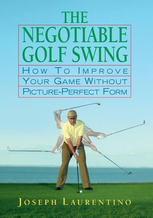The Negotiable Golf Swing by Joseph Laurentino