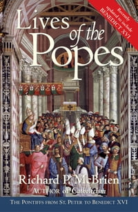 Lives of The Popes- Reissue: The Pontiffs from St. Peter to Benedict XVI