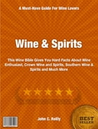 Wine & Spirits: This Wine Bible Gives You Hard Facts About Wine Enthusiast, Crown Wine and Spirits, Southern Wine &  by John Reilly