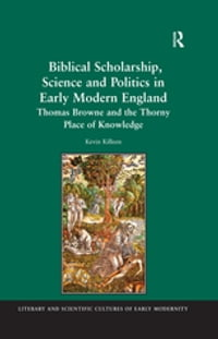 Biblical Scholarship, Science and Politics in Early Modern England: Thomas Browne and the Thorny…