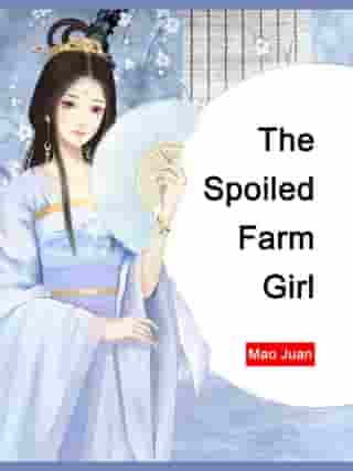 The Spoiled Farm Girl: Volume 4