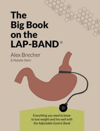 The BIG Book on the Lap-Band: Everything You Need To Know To Lose Weight and Live Well with the…