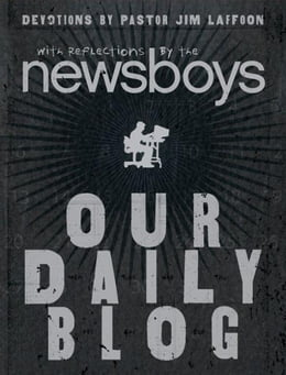 Book Our Daily Blog: Devotions by Pastor Jim Laffoon by Newsboys