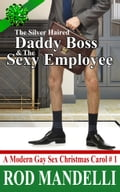 A Modern Gay Sex Christmas Carol #1: The Silver Haired Daddy Boss & The Sexy Employee Deal