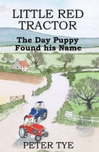 Little Red Tractor: The Day Puppy Found his Name by Peter Tye