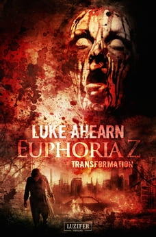 Euphoria Z 2: Transformation: Zombie-Thriller