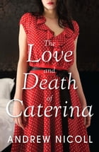 The Love and Death of Caterina by Andrew Nicoll
