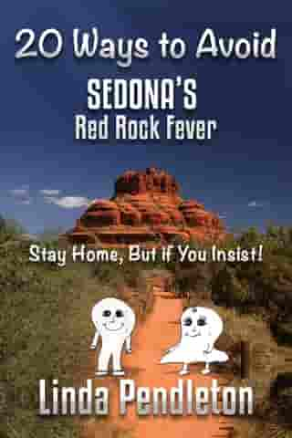 20 Ways To Avoid Sedona's Red Rock Fever: Stay Home, But if You Insist!