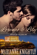 Lorenzo & Lily (Royals of Valleria #8) by Marianne Knightly