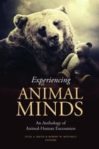 Experiencing Animal Minds: An Anthology of Human-Animal Encounters by Julie Smith