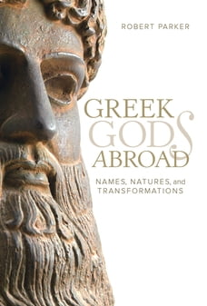 Greek Gods Abroad: Names, Natures, and Transformations