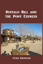 Buffalo Bill and the Pony Express by Elmer Sherwood