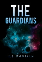 The Guardians by B.L. Barger