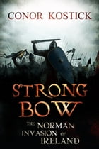 Strongbow: The Norman Invasion of Ireland by Conor Kostick